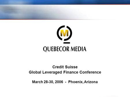 Credit Suisse Global Leveraged Finance Conference March 28-30, 2006 - Phoenix, Arizona.