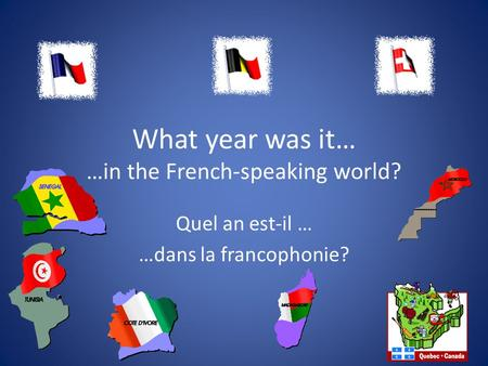 What year was it… …in the French-speaking world? Quel an est-il … …dans la francophonie?