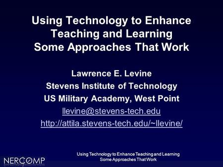 Using Technology to Enhance Teaching and Learning Some Approaches That Work Using Technology to Enhance Teaching and Learning Some Approaches That Work.