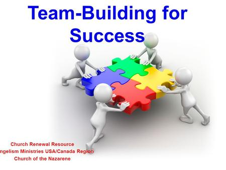Team-Building for Success Church Renewal Resource Evangelism Ministries USA/Canada Region Church of the Nazarene.