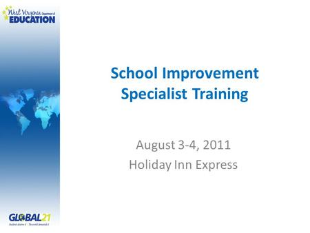 School Improvement Specialist Training August 3-4, 2011 Holiday Inn Express.