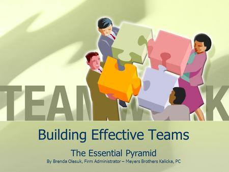 Building Effective Teams The Essential Pyramid By Brenda Olesuk, Firm Administrator – Meyers Brothers Kalicka, PC.