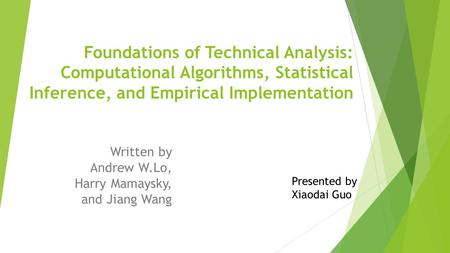 Foundations of Technical Analysis: Computational Algorithms, Statistical Inference, and Empirical Implementation Written by Andrew W.Lo, Harry Mamaysky,
