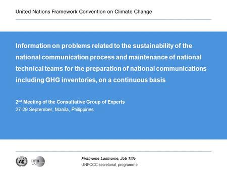 UNFCCC secretariat, programme Firstname Lastname, Job Title Information on problems related to the sustainability of the national communication process.