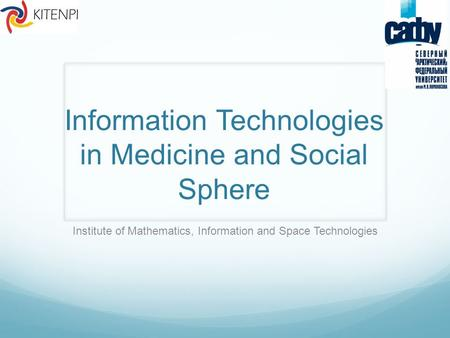 Information Technologies in Medicine and Social Sphere Institute of Mathematics, Information and Space Technologies.