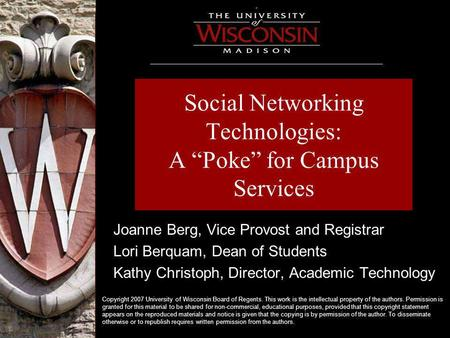 "Social Networking Technologies: A ""Poke"" for Campus Services Joanne Berg, Vice Provost and Registrar Lori Berquam, Dean of Students Kathy Christoph, Director,"