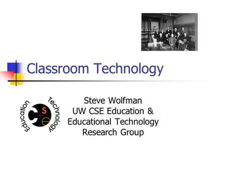 Classroom Technology Steve Wolfman UW CSE Education & Educational Technology Research Group.