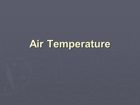 Air Temperature. ► Temperature :  a measure of the average speed at which molecules are moving or vibrating.