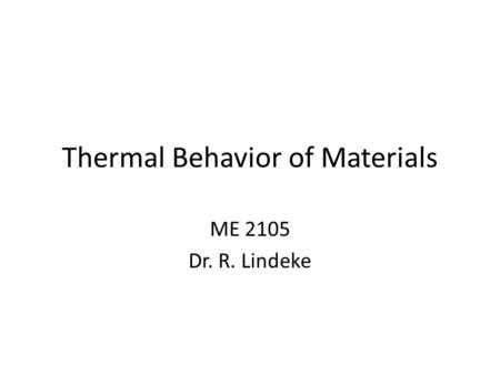 Thermal Behavior of Materials ME 2105 Dr. R. Lindeke.