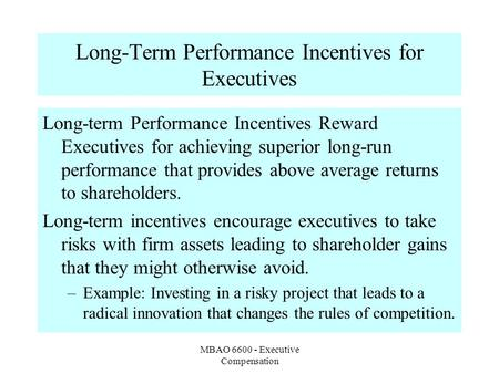 MBAO 6600 - Executive Compensation Long-Term Performance Incentives for Executives Long-term Performance Incentives Reward Executives for achieving superior.