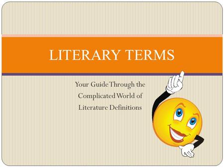 Your Guide Through the Complicated World of Literature Definitions LITERARY TERMS.