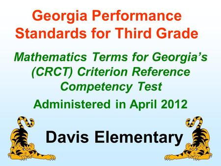 Georgia Performance Standards for Third Grade Mathematics Terms for Georgia's (CRCT) Criterion Reference Competency Test Administered in April 2012 Davis.