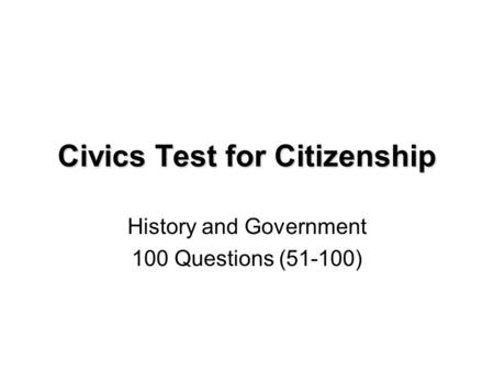 Civics Test for Citizenship History and Government 100 Questions (51-100)
