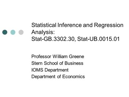 Professor William Greene Stern School of Business IOMS Department Department of Economics Statistical Inference and Regression Analysis: Stat-GB.3302.30,