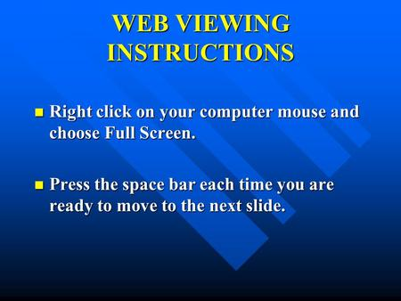 WEB VIEWING INSTRUCTIONS Right click on your computer mouse and choose Full Screen. Right click on your computer mouse and choose Full Screen. Press the.