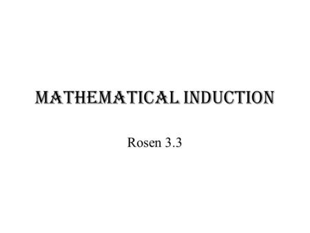 Mathematical Induction Rosen 3.3. Basics The Well-Ordering Property - Every nonempty set of nonnegative integers has a least element. Many theorems state.