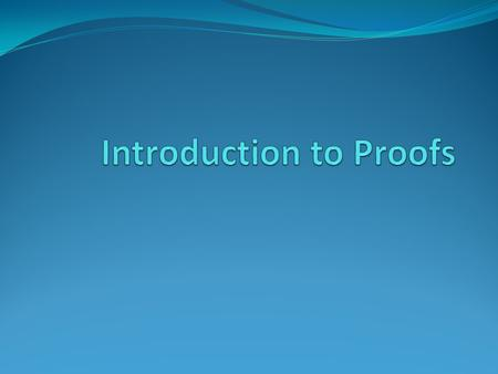Introduction to Proofs A proof is a valid argument that establishes the truth of a statement. Previous section discussed formal proofs Informal proofs.