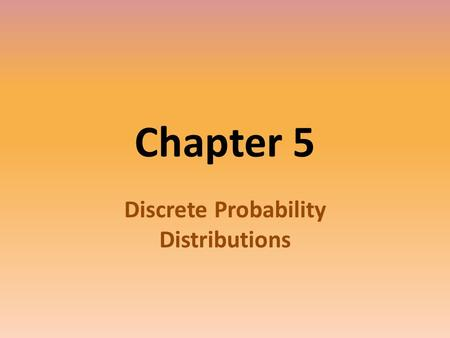 Chapter 5 Discrete Probability Distributions. DISCRETE Discrete variables – have a finite number of possible values or an infinite number of values that.