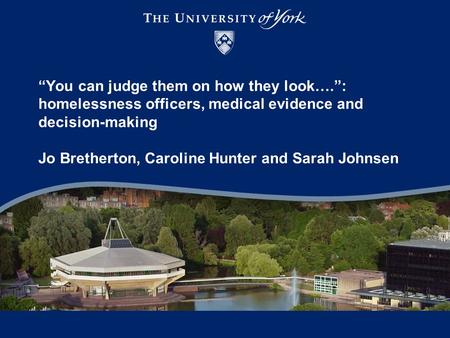 """You can judge them on how they look…."": homelessness officers, medical evidence and decision-making Jo Bretherton, Caroline Hunter and Sarah Johnsen."