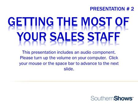 PRESENTATION # 2 This presentation includes an audio component. Please turn up the volume on your computer. Click your mouse or the space bar to advance.