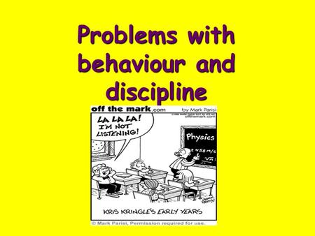 Problems with behaviour and discipline. Managing for success Forms of disruptive behaviour:  disruptive talking  inaudible responses  sleeping in class.