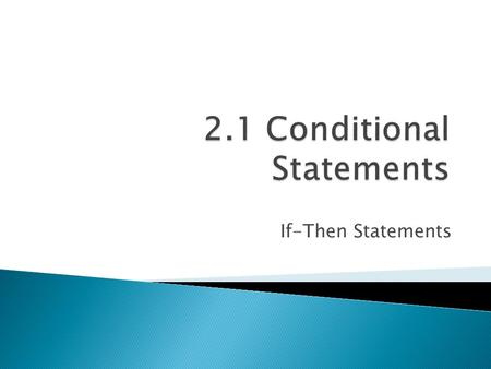 If-Then Statements. A statement in two parts Hypothesis and Conclusion. Written in the If-Then form If..Hypothesis, then… Conclusion.