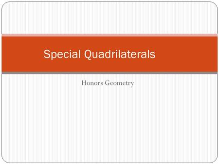 Honors Geometry Special Quadrilaterals. True/False Every square is a rhombus.