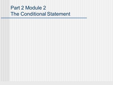 Part 2 Module 2 The Conditional Statement. The Conditional Statement A conditional statement is a statement of the form If p, then q, denoted pqpq.