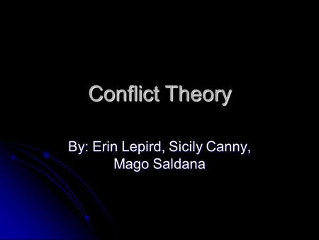 Conflict Theory By: Erin Lepird, Sicily Canny, Mago Saldana.