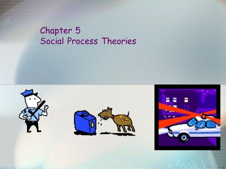1 Chapter 5 Social Process Theories. 2 Chapter Summary Chapter Five introduces the reader to the social process theories of crime. The chapter begins.