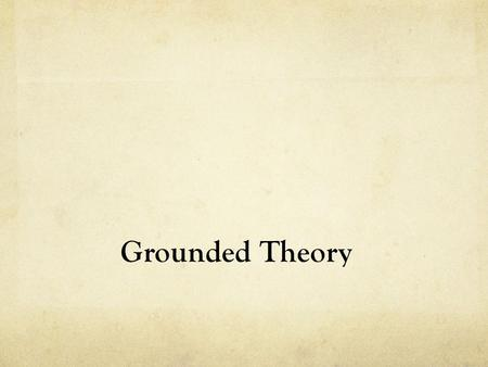 Grounded Theory.