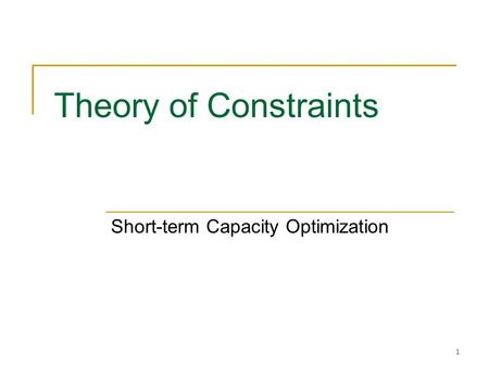 1 Theory of Constraints Short-term Capacity Optimization.