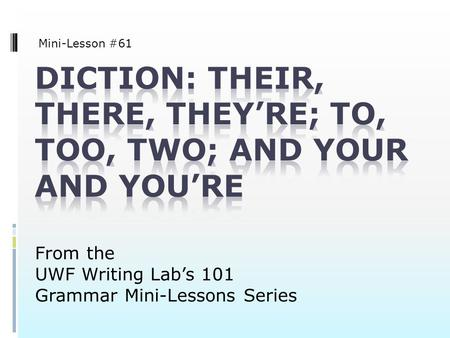 From the UWF Writing Lab's 101 Grammar Mini-Lessons Series Mini-Lesson #61.