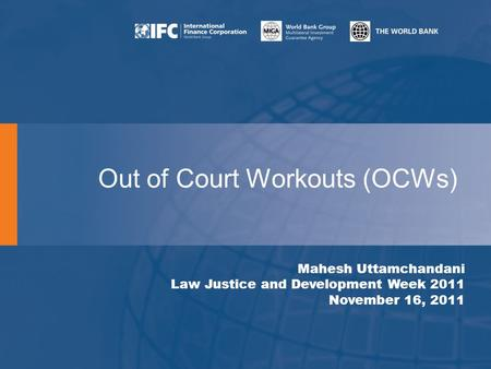 Out of Court Workouts (OCWs) Mahesh Uttamchandani Law Justice and Development Week 2011 November 16, 2011.