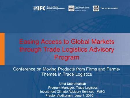 Easing Access to Global Markets through Trade Logistics Advisory Program Conference on Moving Products from Firms and Farms- Themes in Trade Logistics.