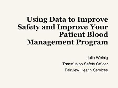 Julie Welbig Transfusion Safety Officer Fairview Health Services