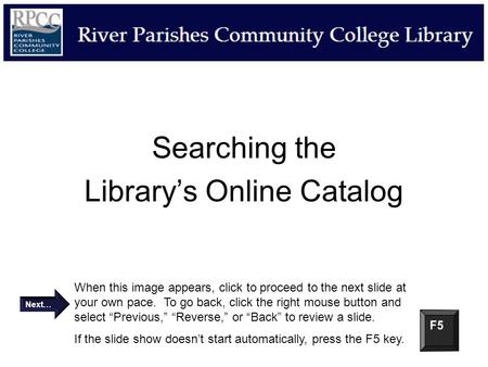 Searching the Library's Online Catalog When this image appears, click to proceed to the next slide at your own pace. To go back, click the right mouse.