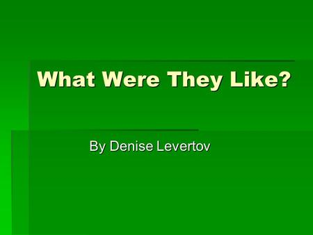 What Were They Like? By Denise Levertov.