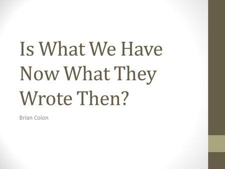 Is What We Have Now What They Wrote Then? Brian Colon.