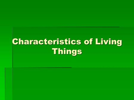 Characteristics of Living Things. Living Things are made of units called cells.