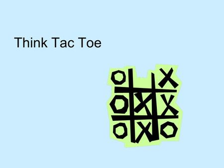 Think Tac Toe. Adapted from Fulfilling the Promise of the Differentiated Classroom, Carol Ann Tomlinson, ASCD 2003 Think-Tac-Toe plays off the familiar.