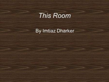 This Room By Imtiaz Dharker.