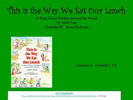 This is the Way We Eat Our Lunch A Book About Children Around the World By: Edith Baer Illustrated By: Steve Bjorkman Cyberlesson by: Kimberly L. Fry.