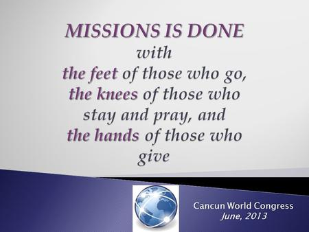 Cancun World Congress June, 2013. Often times we have as an excuse to not send more missionaries, that we don't have the money. There is not a shortage.