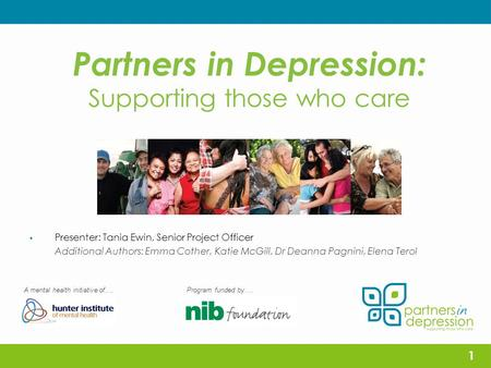 Partners in Depression: Supporting those who care  Presenter: Tania Ewin, Senior Project Officer Additional Authors: Emma Cother, Katie McGill, Dr Deanna.