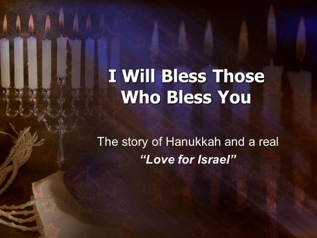 "I Will Bless Those Who Bless You The story of Hanukkah and a real ""Love for Israel"""
