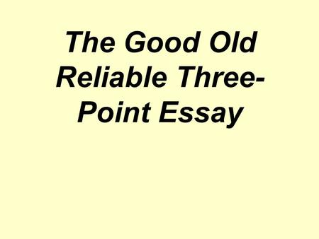 the five paragraph essay also known as the three point essay ppt  the good old reliable three point essay does your mind go blank when you