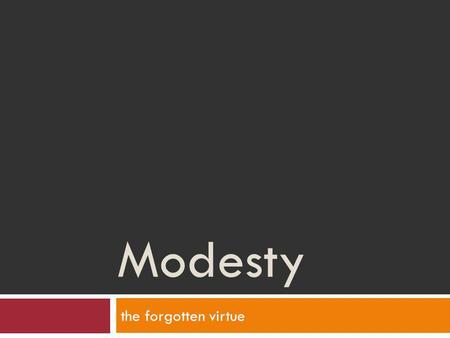Modesty the forgotten virtue. Modesty, the Forgotten Virtue u In the last study we learned why God gave modest clothing to man. u It was an act of divine.