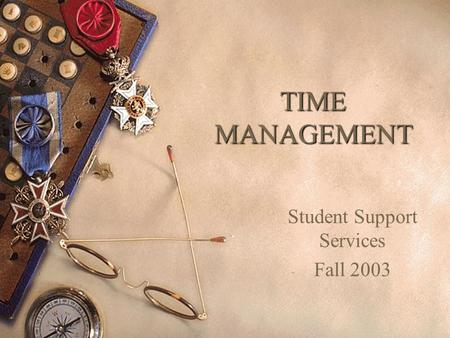 TIME MANAGEMENT Student Support Services Fall 2003.