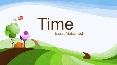 "Time Ezzat Mohamed. Why is time useful? Time has a relation with the word ""when"" because it tells us when something will happen. If we have an appointment."